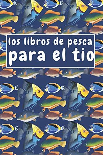 los libros de pesca para el tio: cuaderno de pesca para el tio regalos de diario, 102 páginas