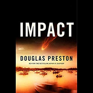 Impact                   By:                                                                                                                                 Douglas Preston                               Narrated by:                                                                                                                                 Scott Sowers                      Length: 11 hrs and 38 mins     1,574 ratings     Overall 4.0