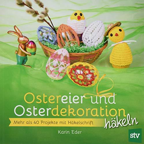 Ostereier & Osterdekoration häkeln: Mehr als 40 Projekte mit Häkelschrift