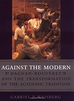 Against the Modern: Dagnan-Bouveret and the Transformation of the Academic Tradition 081353156X Book Cover