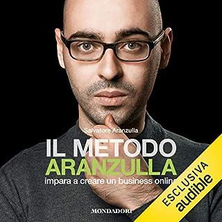 Il metodo Aranzulla     Imparare a creare un business online              Di:                                                                                                                                 Salvatore Aranzulla                               Letto da:                                                                                                                                 Dario Sansalone                      Durata:  2 ore e 43 min     88 recensioni     Totali 4,3