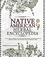 Native American Herbal Encyclopedia: From Abies to Zizia, The Essential Field Book of North American Medicine Plants, for the 21st Century Medicine Men (The Native American Herbalist's Bible)
