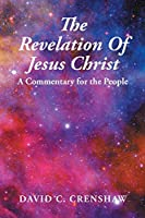 The Revelation of Jesus Christ: A Commentary for the People