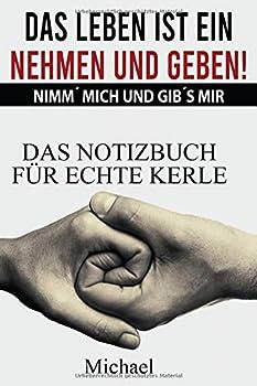 Paperback Notizbuch - das Leben Ist ein Nehmen und Geben : Nimm' Mich und Gib's Mir [German] Book