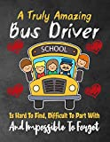 A Truly Amazing Bus Driver school Is Hard To Find, Difficult To Part With And Impossible To Forget: Thank You Appreciation Gift for School Bus ... / Notebook (Bus Driver Appreciation Gifts)