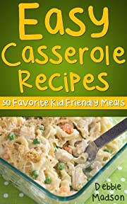 Easy Casserole Recipes: 50 Favorite Kids Meal Ideas (Family Cooking Series Book 1)