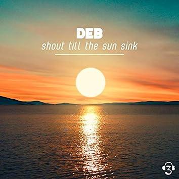 Shout till the sun sink