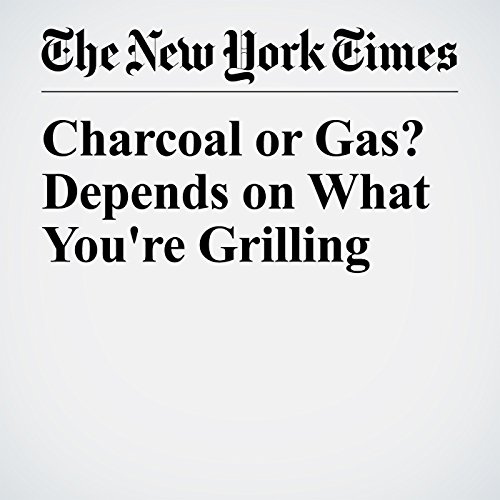 Charcoal or Gas? Depends on What You're Grilling copertina