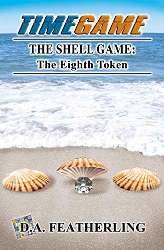 Book: The Shell Game - The Eighth Token (Time Game series Book 8) by D. A. Featherling