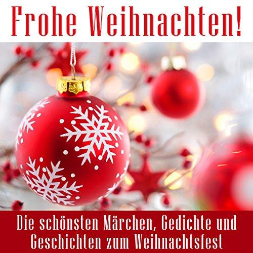 Frohe Weihnachten! Die schönsten Märchen, Gedichte und Geschichten ...