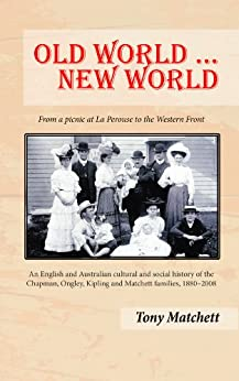 [Tony Matchett]のOld World ... New World: From a picnic at La Perouse to the Western Front (English Edition)