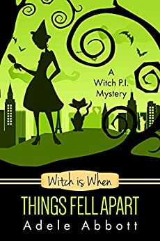 Witch Is When Things Fell Apart (A Witch P.I. Mystery Book 4) by [Adele Abbott]