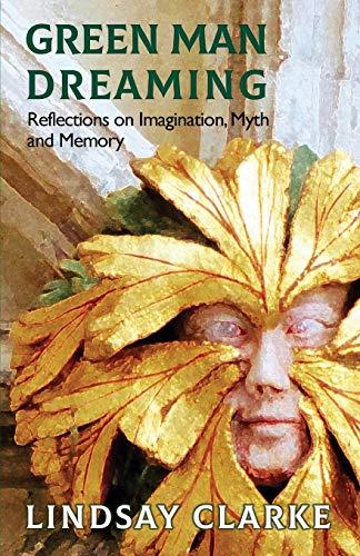 Green Man Dreaming: Reflections on Imagination, Myth, and Memory