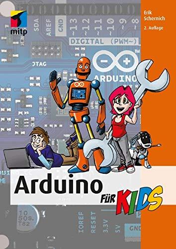 Arduino für Kids: Mit vielen Arduino-Projekten in die Mikrocontroller-Programmierung einsteigen (mitp für Kids)