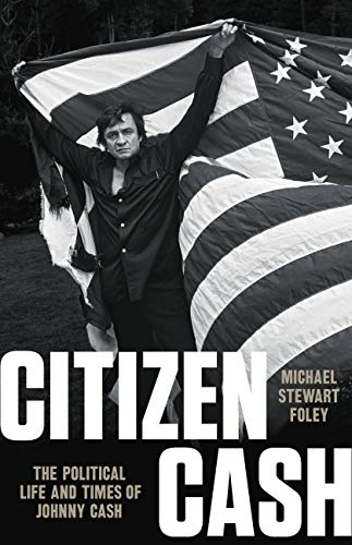 Citizen Cash: The Political Life and Times of Johnny Cash