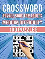 Crossword Puzzle Book for Adults Medium Difficulty – 100 Puzzles: Medium Difficult Crossword Puzzles for Seniors Men and Women – 100 Cross Word Puzzles for Brain Storming Large Print