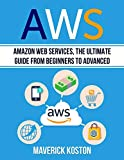AWS: Amazon Web Services, the Ultimate Guide for Beginners to Advanced (English Edition)