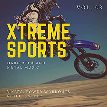 Xtreme Sports - Hard Rock And Metal Music For Bikers, Power Workouts, Athletics Etc. Vol. 03
