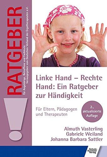 Linke Hand - Rechte Hand: Ein Ratgeber zur Händigkeit: Für Eltern, Pädagogen und Therapeuten (Ratgeber für Angehörige, Betroffene und Fachleute)
