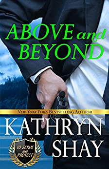 Above and Beyond (To Serve and Protect Book 1) by [Kathryn Shay]