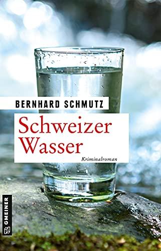 Schweizer Wasser: Kriminalroman (Kriminalromane im GMEINER-Verlag)