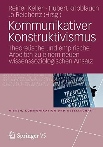 Kommunikativer Konstruktivismus: Theoretische und Empirische Arbeiten zu einem neuen Wissenssoziologischen Ansatz (Wissen, Kommunikation und Gesellschaft) (German Edition)