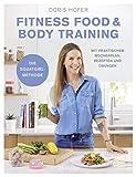 Fitness Food & Body Training: Mit praktischem Wochenplan, Rezepten und Übungen
