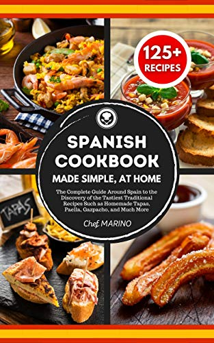SPANISH COOKBOOK Made Simple, at Home: The Complete Guide Around Spain to the Discovery of the Tastiest Traditional Recipes Such as Homemade Tapas, Paella, Gazpacho, and Much More (English Edition)