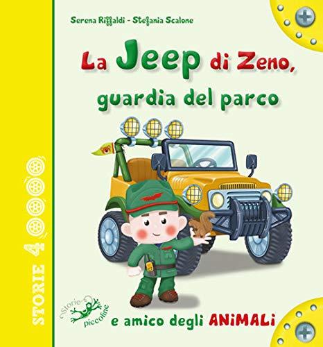 La jeep di Zeno, guardia del parco e amico degli animali. Ediz. illustrata