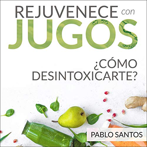 Rejuvenece con jugos [Rejuvenate with Juices] Audiobook By Pablo Santos cover art