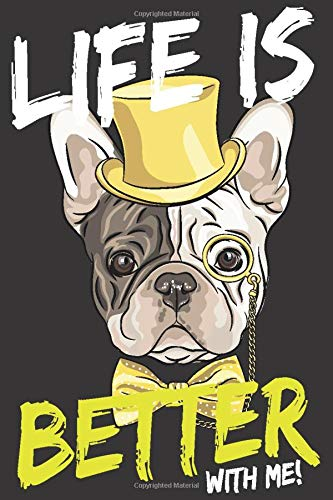 Life is Better With french bulldog dog breed Notebook: French Bulldog Vintage School College Office Work Notebook Journal For Puppy Lover, Diary Gift ... Owners, Journal 120 Lined Pages 6x9 inches