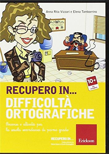 Recupero in... difficoltà ortografiche. Percorsi e attività per la scuola secondaria di primo grado. CD-ROM
