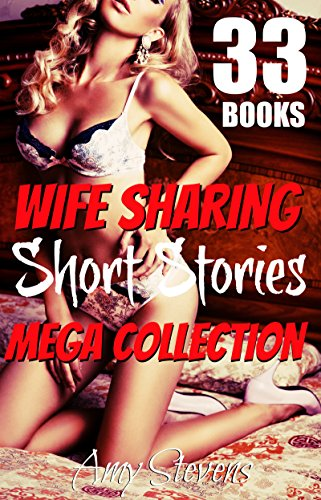 WIFE SHARING SHORT STORIES MEGA COLLECTION: 33 FIRST TIME CUCKOLDING HOTWIFE SHORT STORIES HUGE BUNDLE (English Edition)