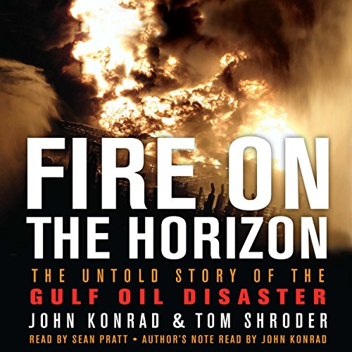Fire on the Horizon     The Untold Story of the Explosion Aboard the Deepwater Horizon              By:                                                                                                                                 Tom Shroder,                                                                                        John Konrad                               Narrated by:                                                                                                                                 Sean Pratt                      Length: 8 hrs and 22 mins     121 ratings     Overall 4.6