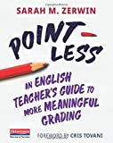 Point-Less: An English Teacher's Guide to More Meaningful Grading