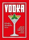 Vodka: Shake, Muddle, Stir: Over 40 of the Best Cocktails for Serious Vodka Lovers