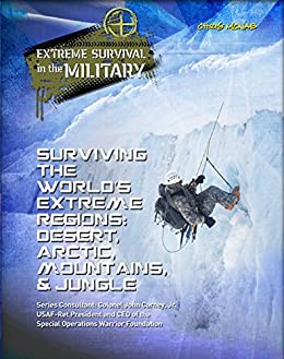 Surviving the World's Extreme Regions: Desert, Arctic, Mountains, & Jungle (Extreme Survival in the Military) by [Chris McNab]