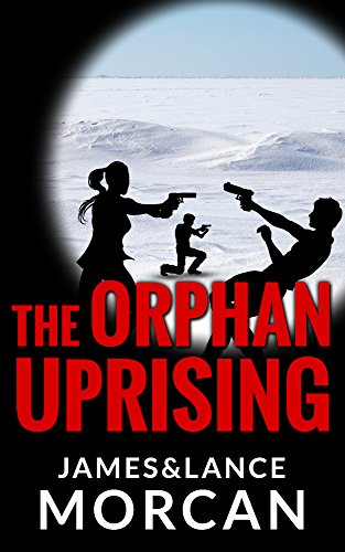 Book: The Orphan Uprising (The Orphan Trilogy Book 3) by James & Lance Morcan