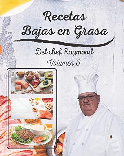Recetas Bajas en Grasas del chef Raymond volumen 6: americanas para comidas sanas con batidos y zumos