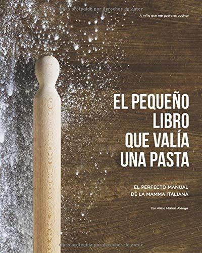 El pequeño libro que valía una pasta: El perfecto manual de la mamma italiana (Libros de cocina, Band 1)