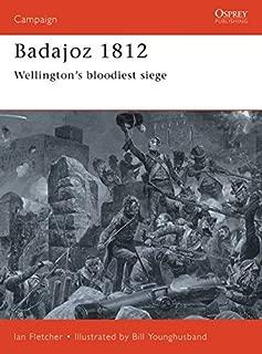 Badajoz 1812: Wellington's Bloodiest Siege (Campaign Series, 65)