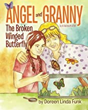Angel and Granny (Book 1): The Broken Winged Butterfly:(Ages 3 -10, Observing The Life Cycle: Caterpillars Change to Paint...