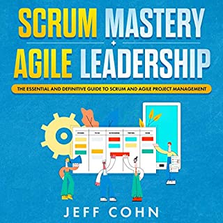 Scrum Mastery + Agile Leadership: The Essential and Definitive Guide to Scrum and Agile Project Management cover art