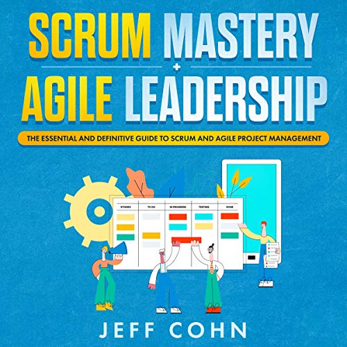 Scrum Mastery + Agile Leadership: The Essential and Definitive Guide to Scrum and Agile Project Management Titelbild