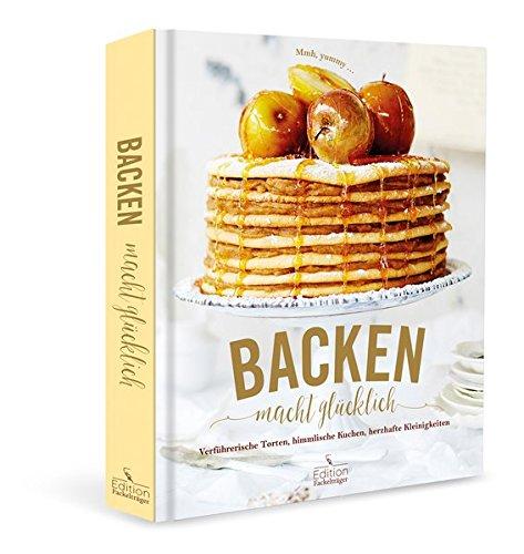 Backen macht glücklich: Verführerische Torten, himmlische Kuchen, herzhafte Kleinigkeiten - Mmh, yummy ...