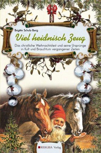 Viel heidnisch Zeug: Das christliche Weihnachtsfest und seine Ursprünge in Kult und Brauchtum vergangener Zeiten.