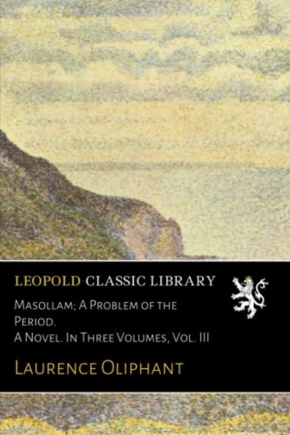 横たわるシェルターラッカスMasollam; A Problem of the Period. A Novel. In Three Volumes, Vol. III