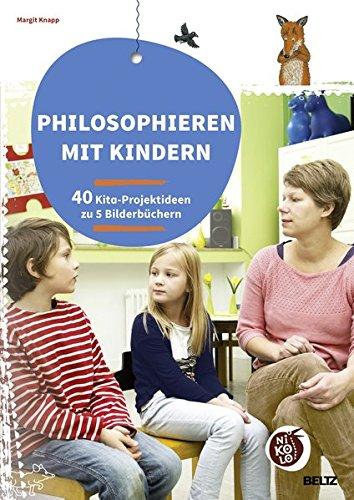 Philosophieren mit Kindern: 40 Projektideen zu 5 Bilderbüchern (Beltz Nikolo)