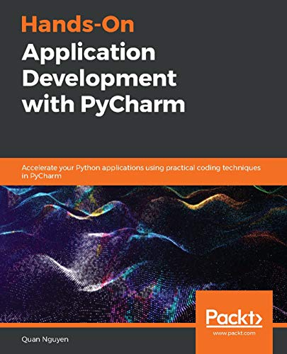Hands-On Application Development with PyCharm: Accelerate your Python applications using practical coding techniques in PyCharm (English Edition)