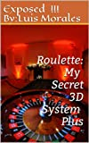 """Roulette:  My Secret 3D System Plus: """"The Ultimate Betting Strategy To Win At The Roulette Table"""" (English Edition)"""
